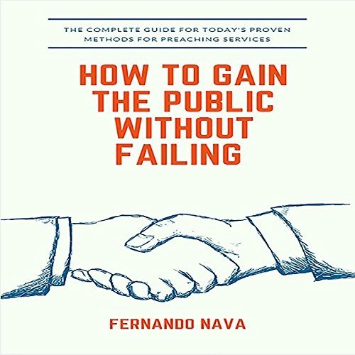 How to Gain the Public Without Failing                   By:                                                                                                                                 Fernando Nava                               Narrated by:                                                                                                                                 Michael Neeb                      Length: 17 mins     Not rated yet     Overall 0.0