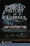 Haunted History of Delaware (Haunted America)