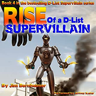Rise of a D-List Supervillain                   By:                                                                                                                                 Jim Bernheimer                               Narrated by:                                                                                                                                 Jeffrey Kafer                      Length: 5 hrs and 12 mins     725 ratings     Overall 4.5