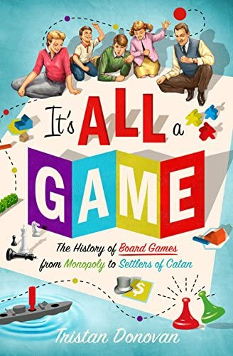 It s All a Game The History of Board Games from Monopoly to Settlers of Catan product image