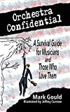 Orchestra Confidential: A Survival Guide for Musicians and Those Who Love Them