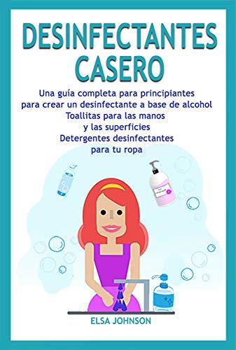 DESINFECTANTES CASERO: Una guía completa para principiantes para crear un desinfectante a base de alcohol Toallitas para las manos y las superficies Detergentes desinfectantes para tu ropa