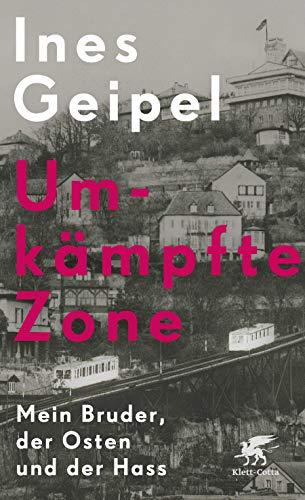 Buchseite und Rezensionen zu 'Umkämpfte Zone: Mein Bruder, der Osten und der Hass' von Geipel, Ines