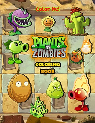 Color Me - Plant and Zombies Coloring Book: A Great Coloring Book For Kids and Fans, Lovers of Plants vs Zombies game !