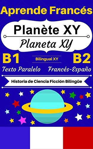 [Aprende Francés — Historia de Ciencia Ficción Bilingüe] Planète XY — Planeta XY: Texto Paralelo (Francés B1, Francés B2) (Historias Bilingües Francés-Español t. 3) (French Edition)