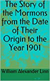 The Story of the Mormons from the Date of Their O (English Edition)