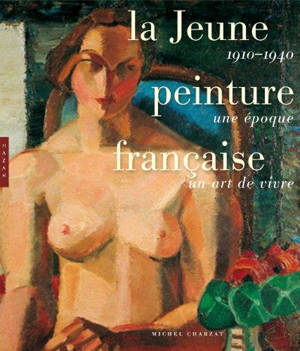 La Jeune peinture française: 1910-1940 une époque, un art de vivre