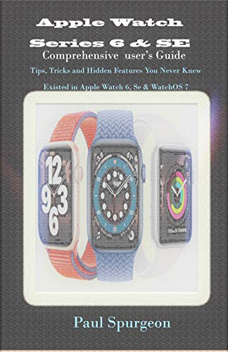 Apple Watch Series 6 & SE Comprehensive user's Guide: Tips, Tricks and Hidden Features You Never Knew Existed in Apple Watch 6, Se & WatchOS 7 (English Edition)