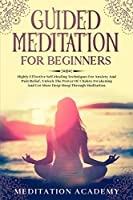 Guided Meditation For Beginners: Highly Effective Self-Healing Techniques For Anxiety And Pain Relief, Unlock The Power Of Chakra Awakening And Get More Deep Sleep Through Meditation