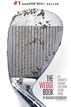 The Wedge Book  An Owner s Manual for Your Short Game