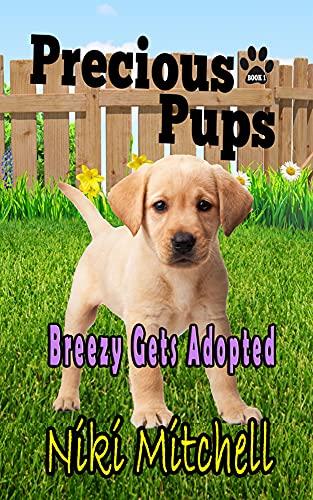 Precious Pups: Breezy Gets Adopted (A Labrador Retriever Doggie Adventure for Kids and Canine Lovers Book 1) (English Edition)