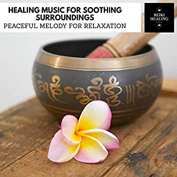 Healing Music For Soothing Surroundings - Peaceful Melody For Relaxation