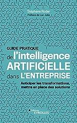 Guide pratique de l'intelligence artificielle dans l'entreprise - Anticiper les transformations, mettre en place des solutions de Stéphane Roder