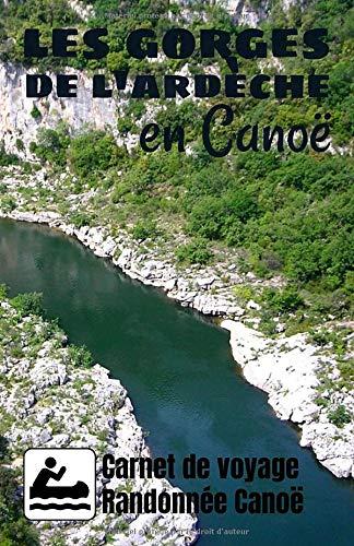 Les Gorges de l'Ardèche en Canoë   Carnet de Voyage, Randonnée en Canoë: Cahier journal à compléter par étape de 100 pages 12.85 x 19.84 Cm le compagnon idéal pour les passionnés de Rando canoë …