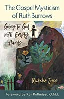 The Gospel Mysticism of Ruth Burrows: Going to God with Empty Hands 1939272513 Book Cover