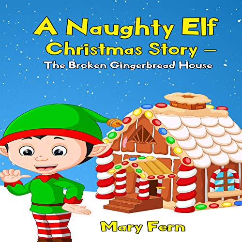 A Naughty Elf Christmas Story - The Broken Gingerbread House cover art