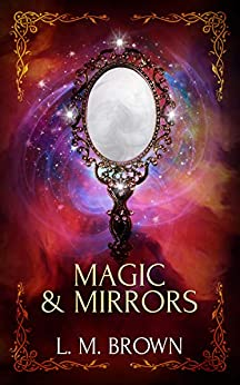 Magic & Mirrors: A Gay Fairy Tale (Gay Ever After Book 4) by [L.M. Brown]