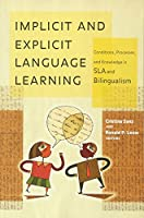 Implicit and Explicit Language Learning: Conditions, Processes, and Knowledge in SLA and Bilingualism (Georgetown University Round Table on Languages and Linguistics)