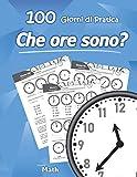 Che ore sono: che ore sono libro bambini - 100 Giorni di Pratica - Matematica per la scuola primaria - bambini dai 6 ai 9 anni - scuola elementare - ... - 3ª classe elementare (Italian Edition)