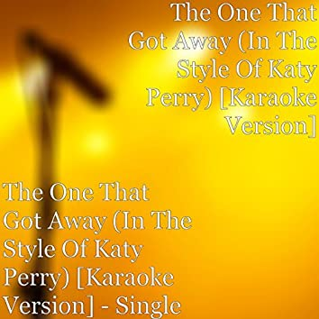 The One That Got Away (in the Style of Katy Perry) [Karaoke Version]