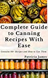 Complete Guide to Canning Recipes With Ease: Contains 80+ Recipes and How to Can Them