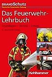 Das Feuerwehr-Lehrbuch: Grundlagen - Technik - Einsatz - Redaktion BRANDSchutz/Deutsche Feuerwehr-Zeitung