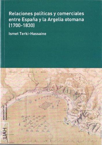 Relaciones políticas y comerciales entre España y la Argelia otomana (1700-1830)