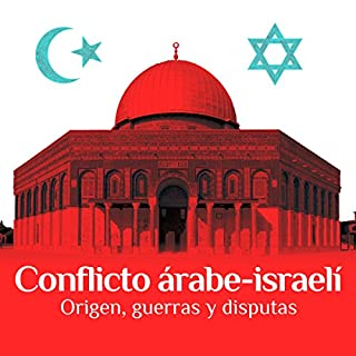 Conflicto árabe-israelí: Origen, guerras y disputas [The Arab-Israeli Conflict: Origin, Wars, and Disputes] cover art