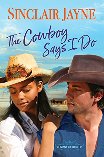 The Cowboy Says I Do (Montana Rodeo Brides Book 1) by [Sinclair Jayne]