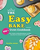 The Easy Bake Oven Cookbook: 100+ Cake, Cookies, Frosting, Miscellaneous, and More Easy Bake Oven Recipes for Girls and Boys