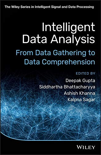 Compare Textbook Prices for Intelligent Data Analysis: From Data Gathering to Data Comprehension The Wiley Series in Intelligent Signal and Data Processing 1 Edition ISBN 9781119544456 by Gupta, Deepak,Bhattacharyya, Siddhartha,Khanna, Ashish,Sagar, Kalpna