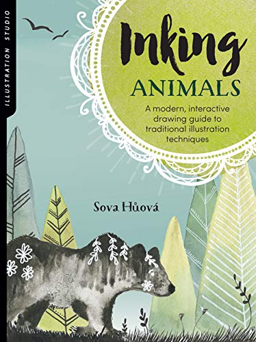 Huova, S: Illustration Studio: Inking Animals: A Modern, Interactive Drawing Guide to Traditional Illustration Techniques