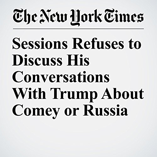 Sessions Refuses to Discuss His Conversations With Trump About Comey or Russia copertina