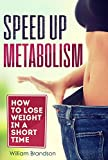 SPEED UP METABOLISM: How to lose weight in a short time (metabolism diet, fast metabolism revolution, metabolism booster)