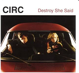 Destroy She Said by The Circ (2003-07-29)
