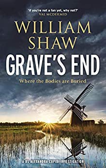 Grave's End: the brilliant third book in the DS Alexandra Cupidi investigations by [William Shaw]