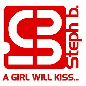 A Girl Will Kiss...