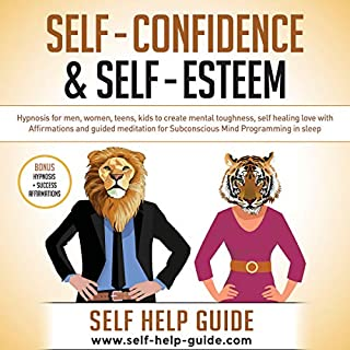 Self Confidence and Self Esteem: Simple Methods to Build Mental Toughness     Hypnosis for Men, Women, Teens, Kids to Create Mental Toughness, Self Love Healing with Affirmations and Guided Meditation for Subconscious Mind Programming in Sleep              By:                                                                                                                                 Self Help Guide                               Narrated by:                                                                                                                                 Claire Hayes                      Length: 4 hrs and 2 mins     25 ratings     Overall 4.9
