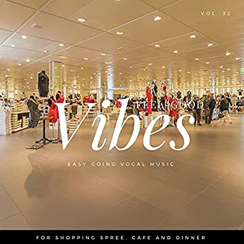 Feel-Good Vibes - Easy Going Vocal Music For Shopping Spree, Cafe And Dinner, Vol. 32