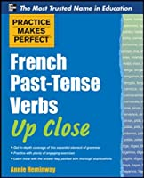 French Past-tense Verbs Up Close (Practice Makes Perfect)