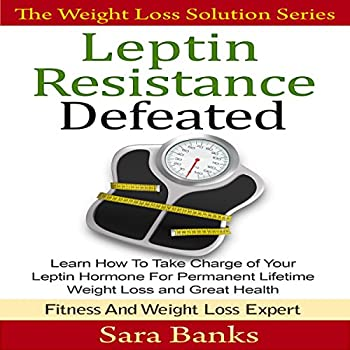 Leptin Resistance Defeated  Learn How to Take Charge of Your Leptin Hormone for Permanent Lifetime Weight Loss and Great Health  The Weight Loss Solution Series Leptin Book Volume 2