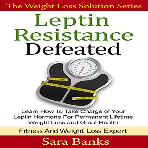 Leptin Resistance Defeated: Learn How to Take Charge of Your Leptin Hormone for Permanent Lifetime Weight Loss and Great Health audiobook cover art