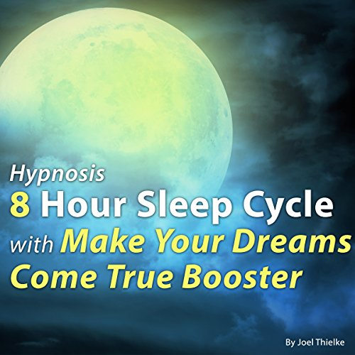 Hypnosis 8 Hour Sleep Cycle with Make Your Dreams Come True Booster audiobook cover art
