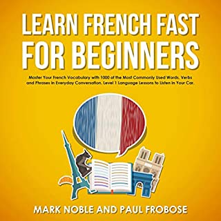 Learn French Fast for Beginners: Master Your French Vocabulary with 1,000 of the Most Commonly Used Words, Verbs and Phrases in Everyday Conversation. Level 1 Language Lessons to Listen in Your Car. cover art