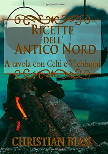 Ricette dell'Antico Nord: A tavola con Celti e Vichinghi
