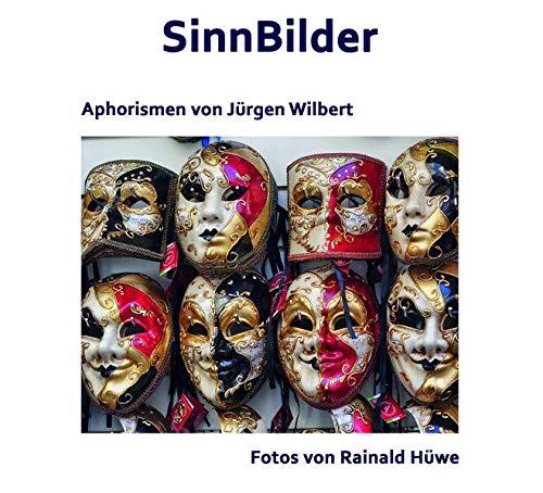SinnBilder: Aphorismen von Jürgen Wilbert. Fotos von Rainald Hüwe