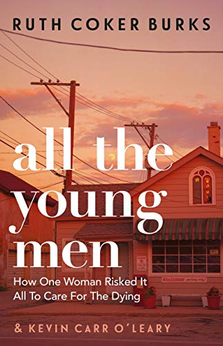 All the Young Men: How One Woman Risked It All To Care For The Dying (English Edition)