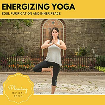 Energizing Yoga - Soul Purification And Inner Peace