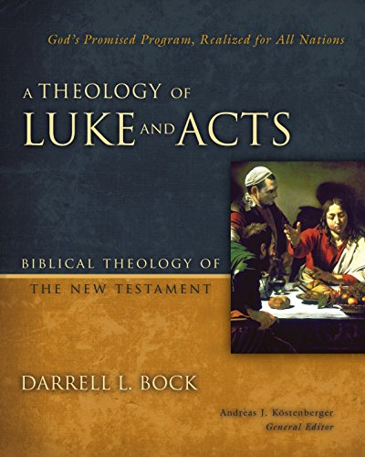 A Theology of Luke and Acts: God's Promised Program, Realized for All Nations (Biblical Theology of the New Testament Series) (English Edition)