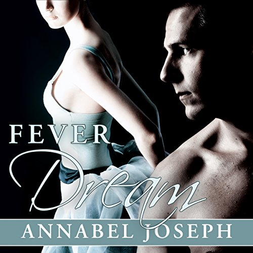 Fever Dream     BDSM Ballet, Book 2              By:                                                                                                                                 Annabel Joseph                               Narrated by:                                                                                                                                 Erma Kent                      Length: 10 hrs and 10 mins     21 ratings     Overall 4.5
